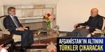 Afganistanın altınını Türkler çıkaracak