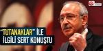 """Kılıçdaroğlu """"tutanaklar""""la ilgili sert konuştu"""