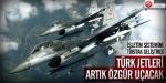 Türk jetleri artık özgür uçacak