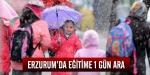 Erzurumda okullar 1 gün tatil edildi