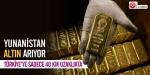 Yunanistan altın arıyor