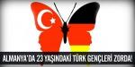 Almanyada 23 yaşındaki Türk gençleri zorda!