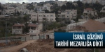 İsrail gözünü tarihi mezarlığa dikti