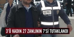 3ü kadın, 27 zanlıdan 7si tutuklandı