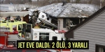 Jet, evin üzerine düştü: 2 ölü, 3 yaralı