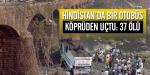 Hindistanda otobüs köprüden uçtu: 37 ölü