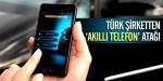 """Türk şirketten """"akıllı telefon"""" atağı"""
