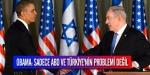 Obama Suriyeye Netanyahu İrana yüklendi