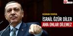 İsrail özür diler ama onlar dilemez