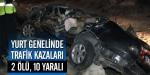 Yurt genelinde kazalar: 2 ölü, 10 yaralı