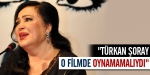 """""""Türkan Şoray o filmde oynamamalıydı"""""""