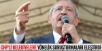 CHPli belediyelere yönelik soruşturmaları eleştirdi