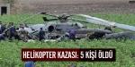 Helikopter kazası: 5 kişi öldü
