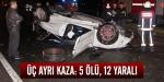 Yurt genelinde kaza: 5 ölü, 12 yaralı