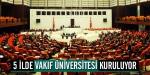 5 ilde yeni vakıf üniversitesi kuruluyor