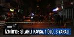 İzmirde silahlı kavga: 1 ölü, 3 yaralı