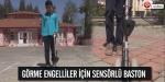 Görme engelliler için sensörlü baston