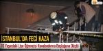 İstanbulda feci kaza