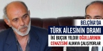 Belçikada Türk ailesinin dramı