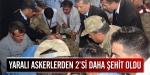 Yaralı askerlerden 2si daha şehit oldu