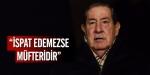 """Yaşar Büyükanıt: """"İspat edemezse müfteridir"""""""