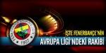 İşte Fenerbahçenin rakibi