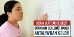 Dünyanın beklediği haber Antalyadan geldi!
