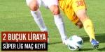 2,5 TLye Süper Lig maç keyfi
