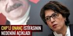 CHPli Onanç istifasının nedenini açıkladı