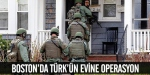 Bostonda Türkün evine operasyon