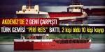 Akdenizde Türk gemisi Piri Reis battı!