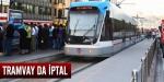 Tramvay seferleri de iptal edildi