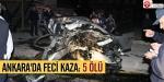 Ankarada feci kaza: 5 ölü