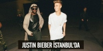 Justin Bieber İstanbulda
