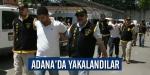 Adanada yakalandılar