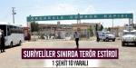 Suriyeliler sınırda terör estirdi: 1 şehit, 10 yaralı