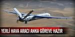 Yerli hava aracı ANKA göreve hazır