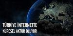 Türkiye internette küresel aktör oluyor