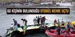 60 kişinin bulunduğu otobüs nehre uçtu
