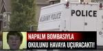 Napalm bombasıyla okulunu havaya uçuracaktı!