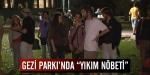 """Gezi Parkında """"Yıkım Nöbeti"""""""