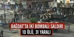 Bağdatta 2 bombalı saldırı: 10 Ölü, 31 Yaralı