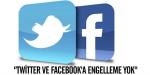 """""""Twitter ve Facebooka engelleme yok"""""""