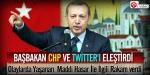 Başbakan CHP ve Twitterı eleştirdi