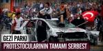 Gezi Parkı protestocularının tamamı serbest