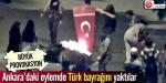 Eylemde Türk Bayrağını yaktılar!