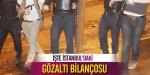 İşte İstanbuldaki gözaltı bilançosu