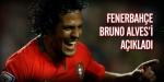 Fenerbahçe Bruno Alvesi açıkladı