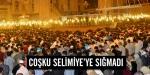 Coşku Selimiyeye sığmadı