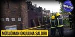 İngilterede Müslüman okuluna saldırı